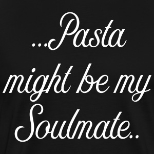 Pasta might be my soulmate - Men's Premium T-Shirt