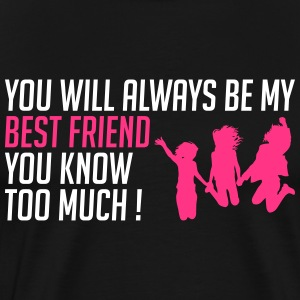 My BFF you know too much - Men's Premium T-Shirt