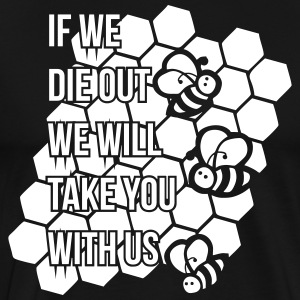If we die out we will take you with us - Männer Premium T-Shirt