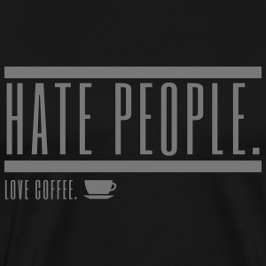 Hate People Love Coffee. Nihilistic and evil. - Men's Premium T-Shirt