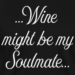 Wine might be my soulmate - Men's Premium T-Shirt