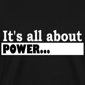 Its all about power - Men's Premium T-Shirt