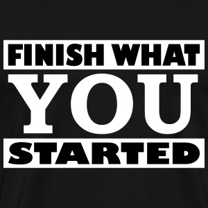 Finish what you started - Männer Premium T-Shirt