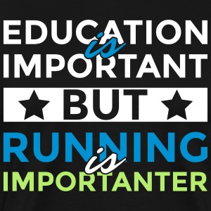 Education is important but is running importanter - Men's Premium T-Shirt