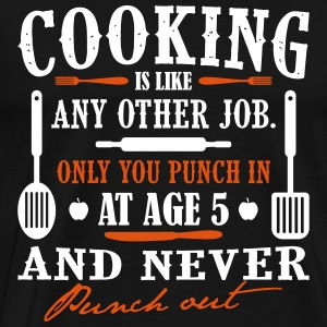 Cooking is like any job - cook - Men's Premium T-Shirt