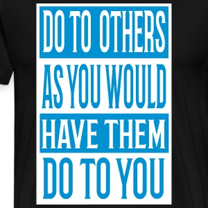 Do to others as you would have them do to - Men's Premium T-Shirt