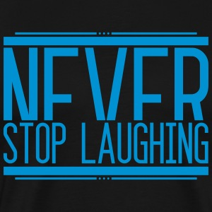 Never Stop Laughing 001 round ontwerpen - Mannen Premium T-shirt