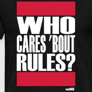 Who cares bout rules - Männer Premium T-Shirt