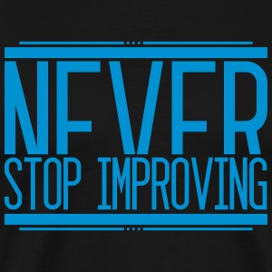 Never Stop Improving 001 AllroundDesigns - Men's Premium T-Shirt