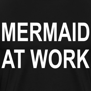 Mermaid på jobbet - Mermaid / man på jobbet - Premium-T-shirt herr
