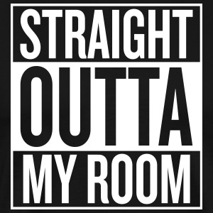 Straight Outta MY ROOM - T-shirt Premium Homme