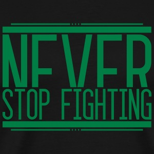 Never Stop Fighting 001 AllroundDesigns - Men's Premium T-Shirt
