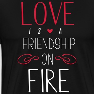 Love is a friendship on fire - love T-Shirt - Men's Premium T-Shirt