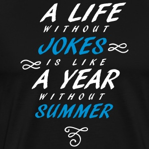A life without jokes is like a year without summer - Men's Premium T-Shirt