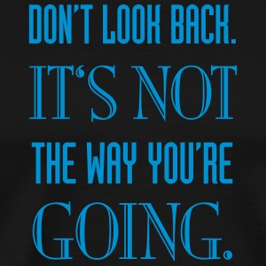Do not look back. It's not the way you're going - Men's Premium T-Shirt