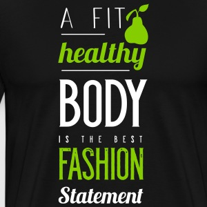 A fit healthy body is the best fashion statement - Männer Premium T-Shirt