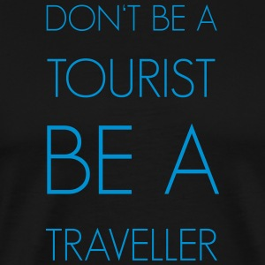 Do not be a tourist be a traveler. - Men's Premium T-Shirt