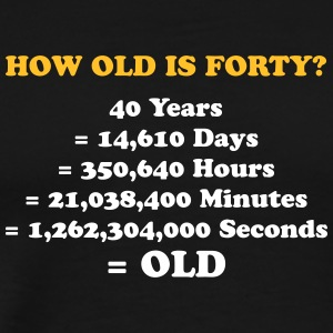 How Old Is 40 Really? - Men's Premium T-Shirt