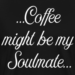 Coffee might be my soulmate - Men's Premium T-Shirt