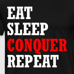 EAT, SLEEP, CONQUER, REPEAT - Men's Premium T-Shirt