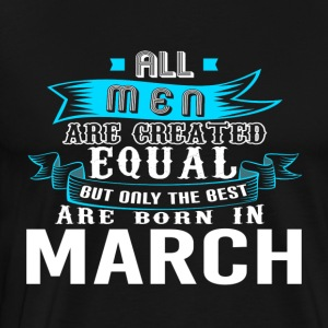 Men Created Equal Best Born In MARCH - Men's Premium T-Shirt