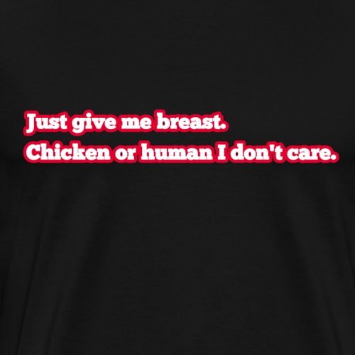 Just give me breast - Men's Premium T-Shirt