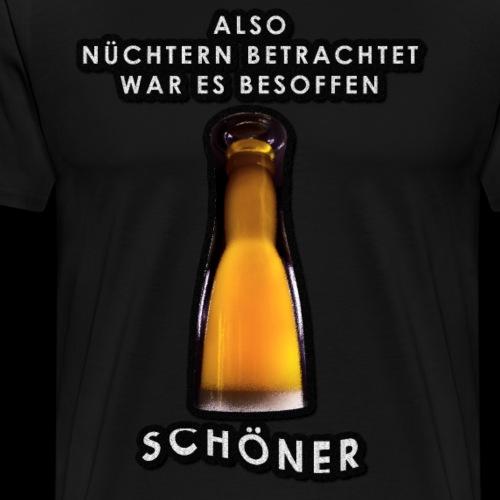 Trinkspruch Nüchtern betrachten ... - Männer Premium T-Shirt