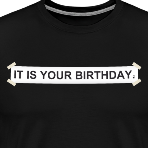 It is your birthday - Camiseta premium hombre