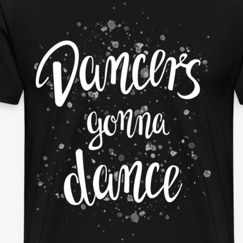 Dancers gonna Dance Lettering - Männer Premium T-Shirt