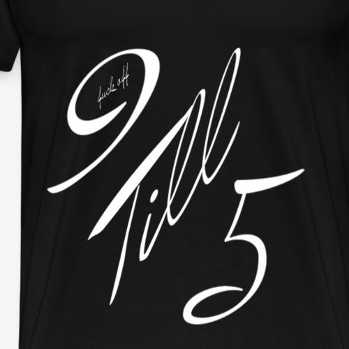 Fuck off 9 till 5 - Berlin TrendDesign patteBLN - Männer Premium T-Shirt