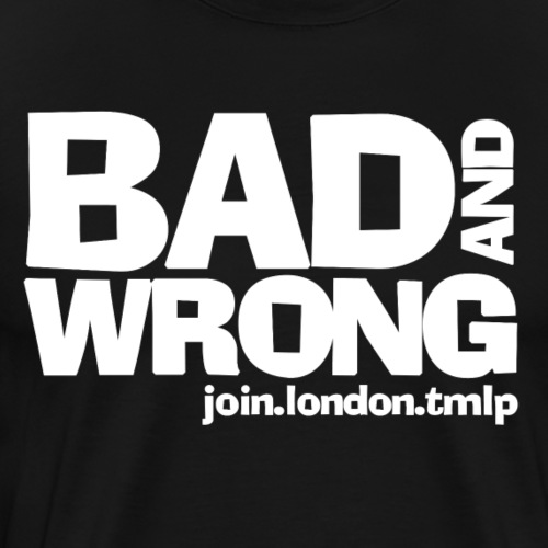 bad and wrong white text - Men's Premium T-Shirt