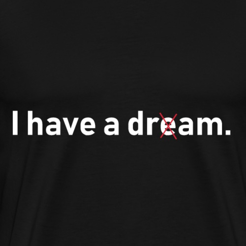I have a dream Whisky Martin Luther King - Männer Premium T-Shirt