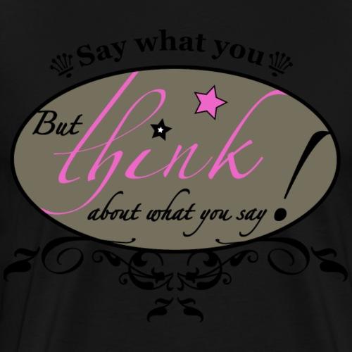 Say what you think! - Männer Premium T-Shirt