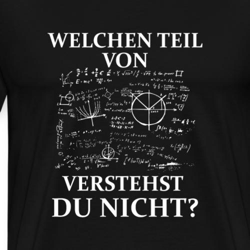 WelchenTeil von Mathe verstehst Du nicht? - Männer Premium T-Shirt