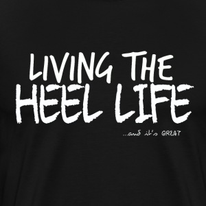 Living The Heel Life - Mannen Premium T-shirt