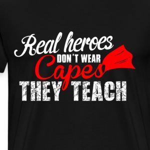 Real heroes dont wear capes they teach - Männer Premium T-Shirt