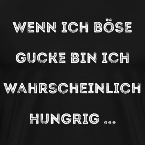 Hungrig wenn ich böse gucke Design - Männer Premium T-Shirt