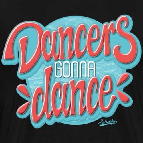 Dancers Gonna Dance - Männer Premium T-Shirt