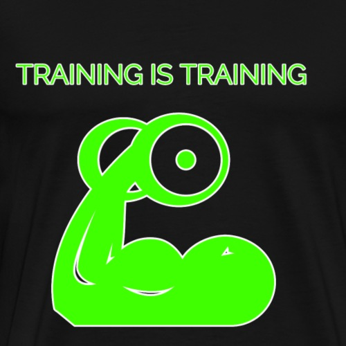 Training is Training - Männer Premium T-Shirt