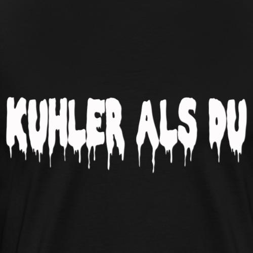 KuhlerAlsDu - Männer Premium T-Shirt