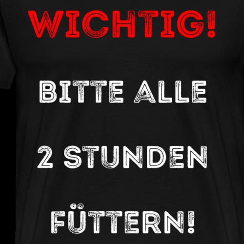 Wichtig! Bitte alle 2 Stunden füttern - Design - Männer Premium T-Shirt
