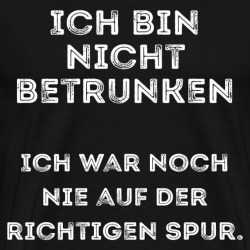 Ich bin nicht betrunken - richtige Spur Design - Männer Premium T-Shirt