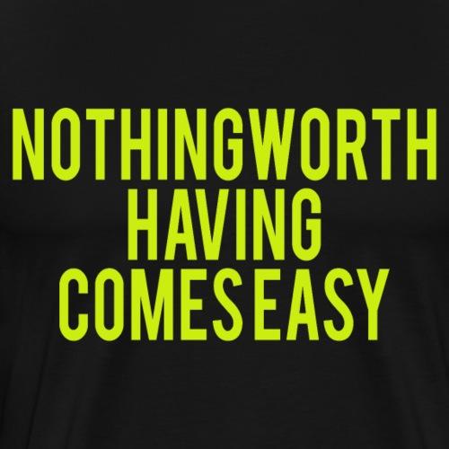 Nothing Worth having comes easy - Männer Premium T-Shirt