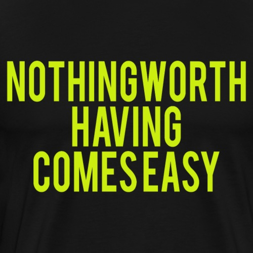 Nothing Worth having comes easy - Männer Premium T-Shirt