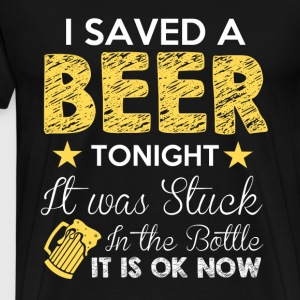 I SAVED A BEER TONIGHT - Men's Premium T-Shirt