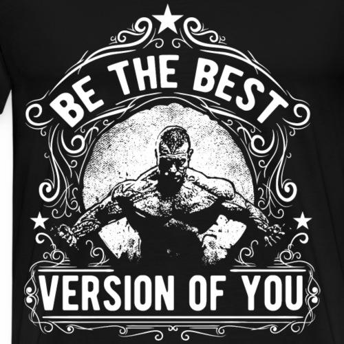VERSION OF YOU - Bodybuilding Fitness GYM Geschenk - Männer Premium T-Shirt