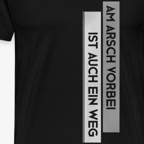 Lustige T-Shirt Sprüche Am Arsch Cooles Geschenk - Männer Premium T-Shirt