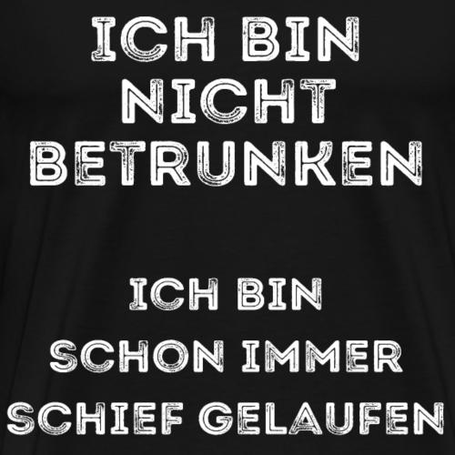 Ich bin nicht betrunken - schiefgelaufen Design - Männer Premium T-Shirt