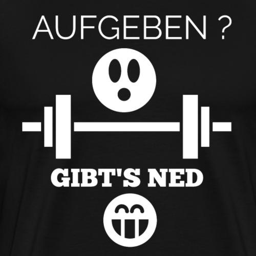 aufgeben gibt s ned - Männer Premium T-Shirt