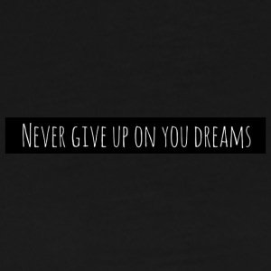 Never give up on your dreams - Premium-T-shirt herr